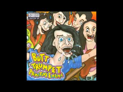butt trumpet   clusterfuck, funeral crashing tonight,  ive been so mad lately primitive enema