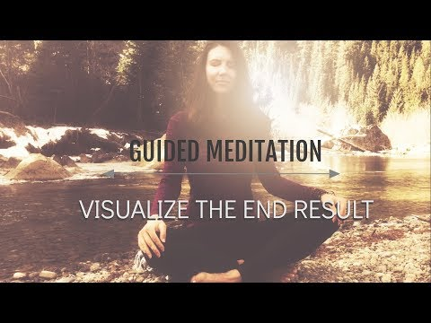 Guided Meditation - Visualize The End Results - Visualization For Success