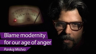 Pankaj Mishra: Why are people so angry? Blame modernity - Viewsnight