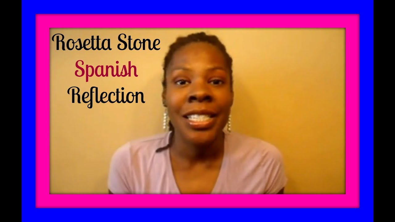 Rosetta Stone Spanish Reflection - Learning Spanish for Beginners ...