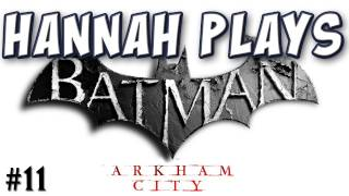 Hannah Plays! - Batman: Arkham City 11 - Iceberg Lounge