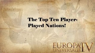 The Top Ten Player-Played Nations! (EU4)