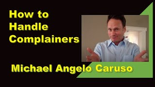 How to handle complainers | Michael Angelo Caruso