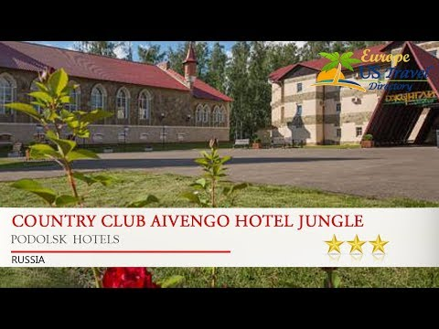 Country Club Aivengo Hotel Jungle - Podolsk  Hotels, Russia