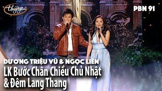 PBN 91 | Ngọc Liên & Dương Triệu Vũ - Bước Chân Chiều Chủ Nhật & Đêm Lang Thang