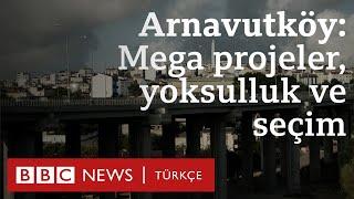 Arnavutköy: Mega projeler, yoksulluk ve seçimler