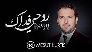 Mesut Kurtis - Rouhi Fidak | مسعود كُرتِس - روحي فداك