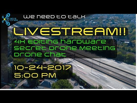 4K Editing hardware and Secret Drone Advisory Meeting - Drone Chat Livestream 10-24-2017