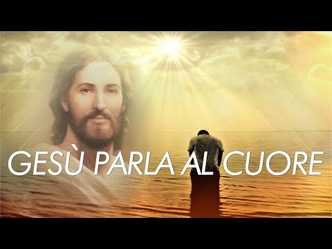 Gesù parla al cuore - Mettiamoci in ascolto per trovare la pace e la serenità