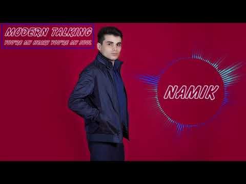 Namiq -  Modern Talking - You're My Heart You're My Soul