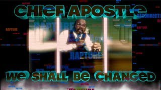We Shall Be Changed Finale CHIEF APOSTLE CURTIS ALLEN JR