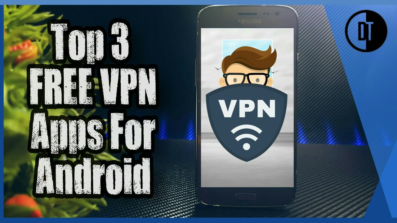Top 3 Truly Free VPN Apps For Android Devices in 2018