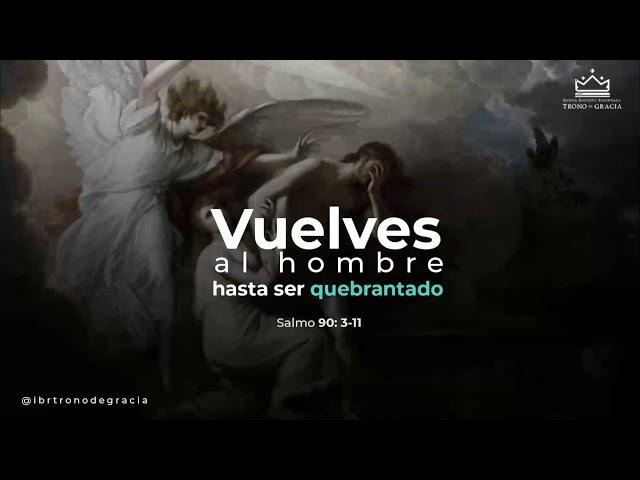 Vuelves al hombre hasta ser quebrantado / Salmo 90: 3-11 / Ps. Plinio Orozco