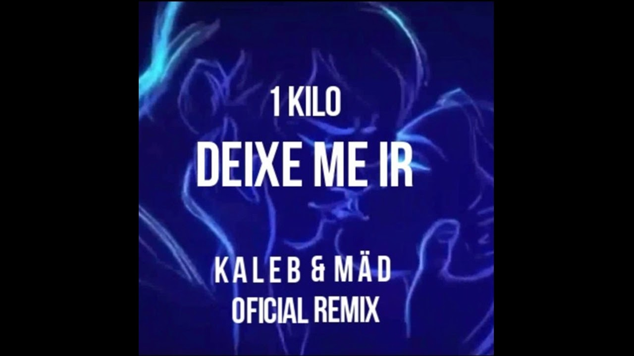 1kilo Deixe Me Ir Kaleb Mad Official Remix Youtube