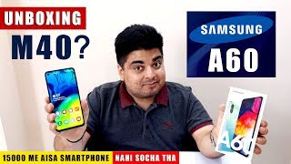 Samsung Galaxy A60 Unboxing & Overview | Is It Samsung Galaxy M40? | 15,000 Ki तबाही