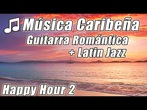 ISLA CARIBENA MUSICA Romantica Guitarra Relajante LATIN JAZZ Happy Hour Canciones Estudio Playlist Videos De Viajes