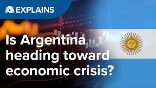 Is Argentina heading toward economic crisis - again? | CNBC Explains