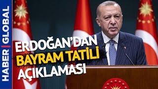 Bayram Tatili Kaç Gün Olacak? Cumhurbaşkanı Erdoğan'dan Flaş Açıklama