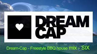 Dream-cap   Freestyle BBQ house mix - SIX