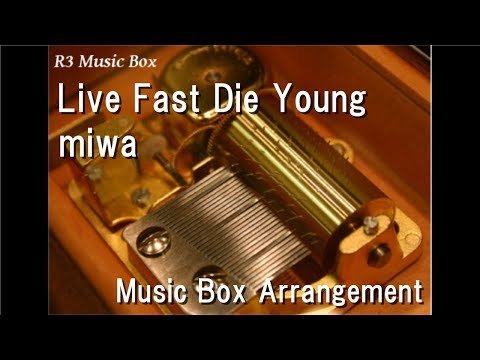 Live Fast Die Young/miwa [Music Box]