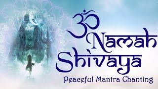 Om Namah Shivaya Chanting Meditation - Shiva Mantras - Peaceful Mantra Chanting