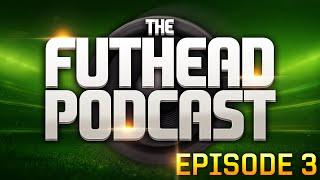 The Futhead Podcast - Episode 3