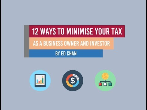 12 Ways to Minimise your Tax as a Business Owner and Investor by Ed Chan