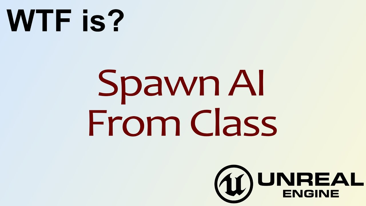 WTF Is? Spawn AI From Class in Unreal Engine 4 ( UE4 )