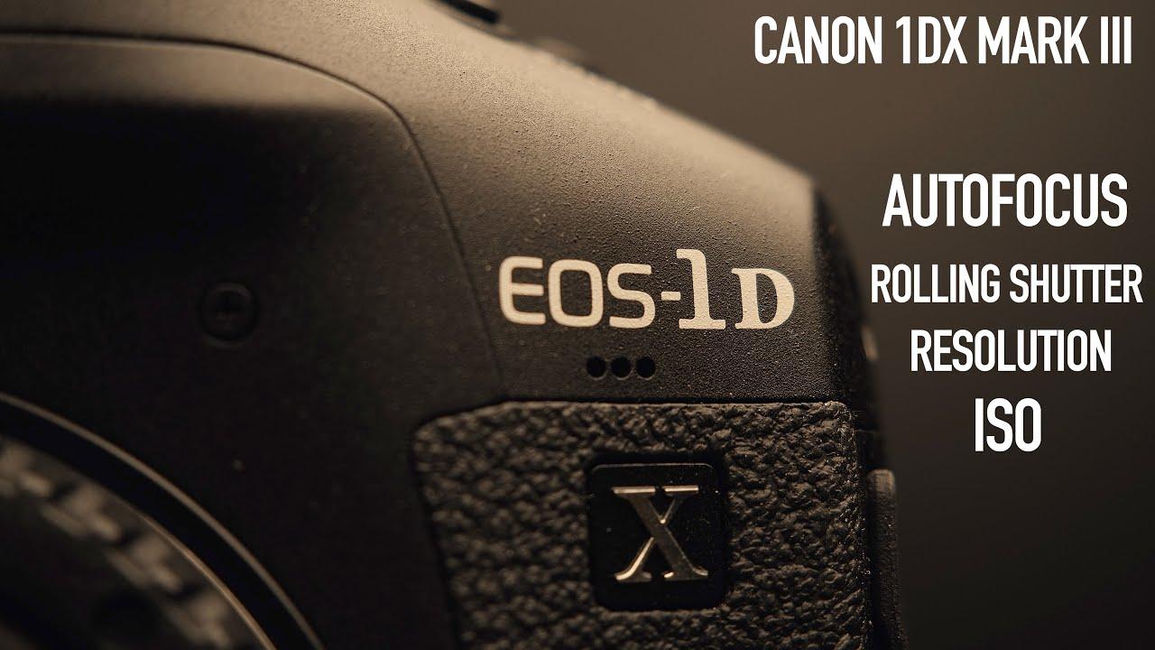 CANON 1DX Mark iii - Autofocus / Rolling Shutter / Resolution / ISO