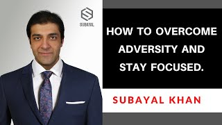 How to overcome adversity and stay focused