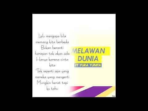 Lyrics RAN - MELAWAN DUNIA feat . YURA YUNITA ( By Marsel )