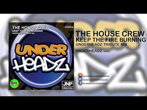 The House Crew - Keep The Fire Burning (UnderHeadz Tribute Mix) UnderHeadz (UHHCs)