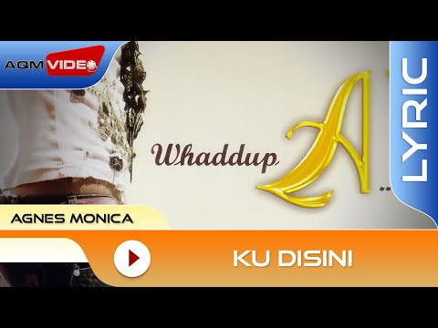 Agnes Monica - Ku Disini | Lyric Video