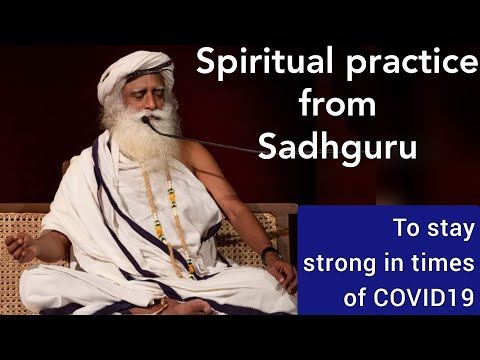 Try this.... Spiritual practice from Sadhguru in this challenging times of COVID19