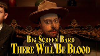 Big Screen Bard - There Will Be Blood