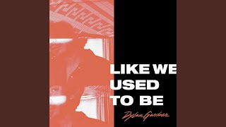 Watch Dylan Gardner Like We Used To Be video