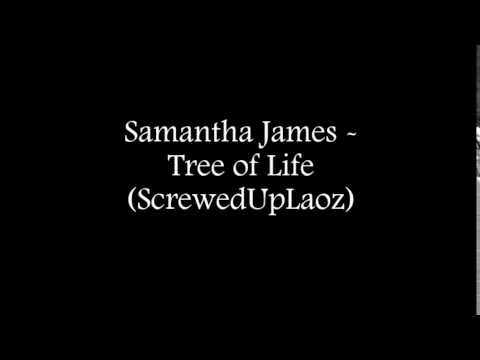 Samantha James - Tree of Life (Screwed and Chopped)