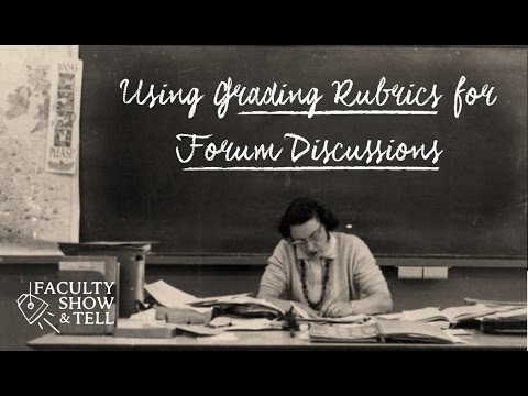 Faculty Show & Tell (7): Using Grading Rubrics for Forum Discussions
