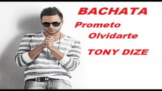 ►  Tony Dize  ◄ Bachata -   Prometo Olvidarte