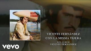 Vicente Fernández - Con la Misma Tijera (Cover Audio)