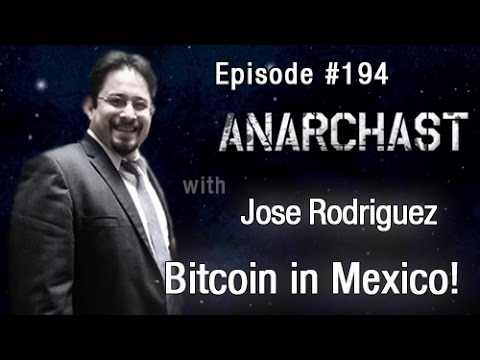 Anarchast Ep. 194 Jose Rodriguez: Bitcoin in Mexico!