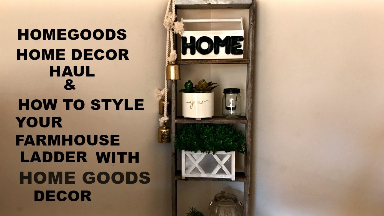 HOMEGOOD HAUL How To Decorate A Farmhouse Ladder With Home Goods Decor