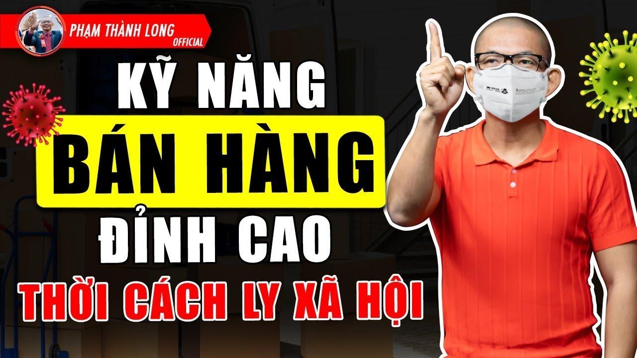 💥Kỹ Năng Bán Hàng Đỉnh Cao Thời Cách Ly Xã Hội 😷| Phạm Thành Long