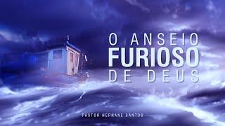O Anseio Furioso de Deus - Pr Hernane Santos