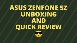 """Asus Zenfone 5z"" Unboxing and Quick Review"