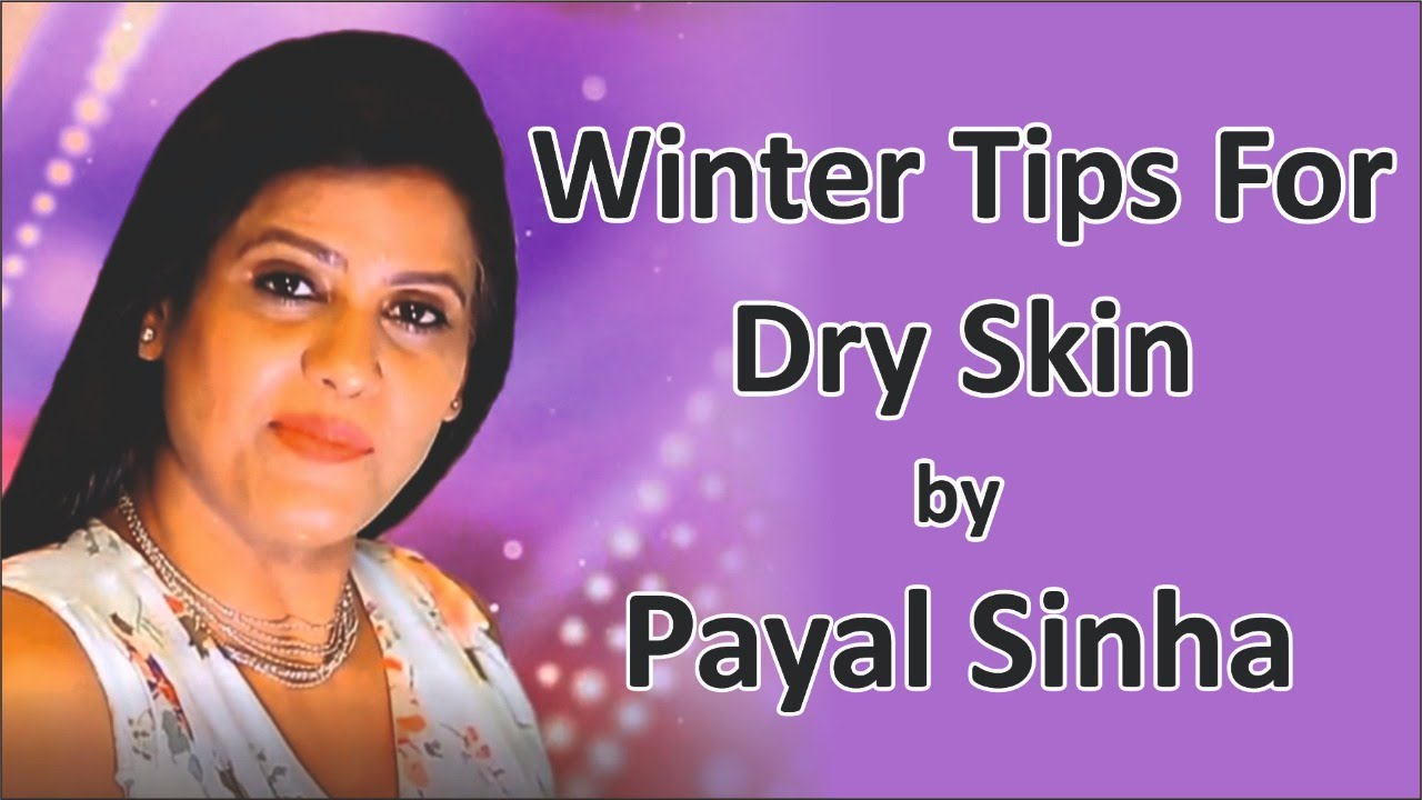 Skincare Tips for Winters by Payal Sinha  Take Good Care of your skin  with Payal Sinha Winter Tips