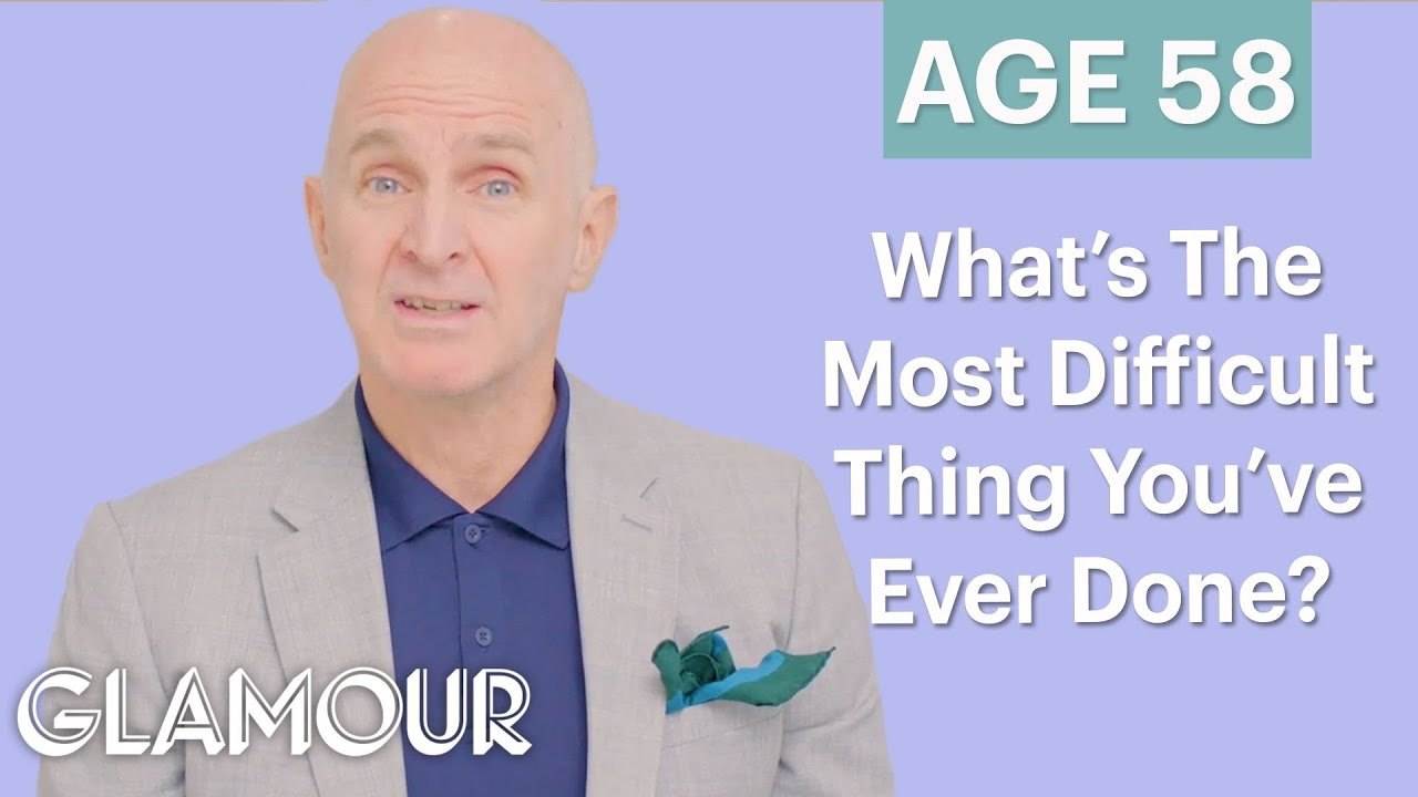 70 Men Ages 5-75: What Is The Most Difficult Thing You've Ever Done? | Glamour