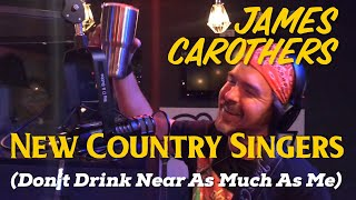 Download James Carothers - New Country Singers (Don't Drink Near As Much As Me) Mp3 and Videos