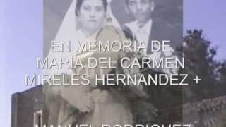 IN LOVING MEMORY OF MARIA TERESA RODRIGUEZ MIRELES (NIEVES, ZACATECAS. MEX.)
