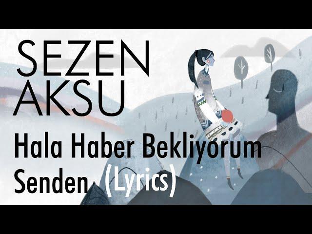 Sezen Aksu - Hala Haber Bekliyorum Senden (Lyrics I Şarkı Sözleri)